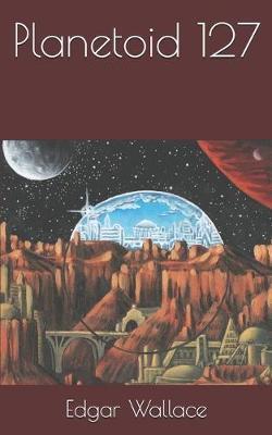 Planetoid 127 by Edgar Wallace