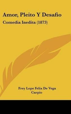 Amor, Pleito Y Desafio: Comedia Inedita (1873) by Frey Lope Felix De Vega Carpio image