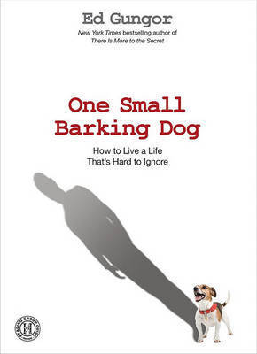 One Small Barking Dog: How to Live a Life That's Hard to Ignore by Ed Gungor