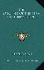 The Meaning of the Term the Lord's Supper by Elder Gibson