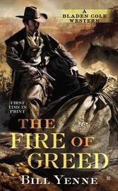 The Fire of Greed by Bill Yenne