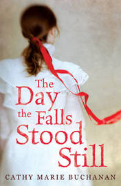 The Day the Falls Stood Still by Cathy Marie Buchanan image