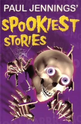 Paul Jennings' Spookiest Stories by Paul Jennings