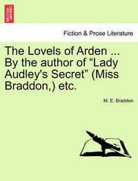 "The Lovels of Arden ... by the Author of ""Lady Audley's Secret"" (Miss Braddon, ) Etc. by Mary , Elizabeth Braddon"