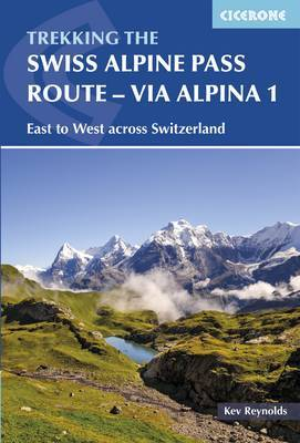 The Swiss Alpine Pass Route - Via Alpina Route 1 by Kev Reynolds