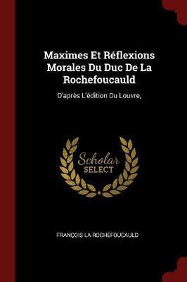 Maximes Et Reflexions Morales Du Duc de la Rochefoucauld by Francois La Rochefoucauld