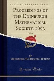 Proceedings of the Edinburgh Mathematical Society, 1893, Vol. 11 (Classic Reprint) by Edinburgh Mathematical Society image