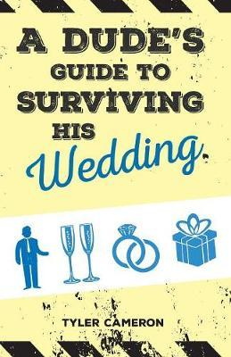 A Dude's Guide to Surviving His Wedding by Tyler Cameron