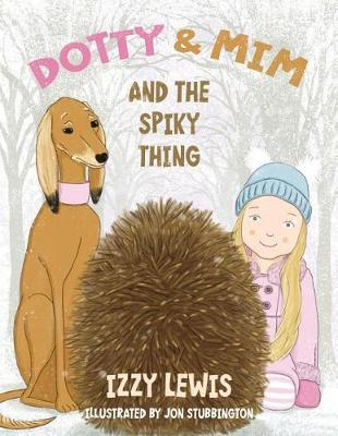 Dotty & Mim & The Spiky Thing by Izzy Lewis