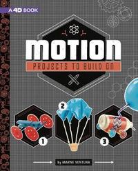 Take Making to the Next Level 4D: Motion Projects to Build On: 4D An Augmented Reading Experience by Marne Ventura