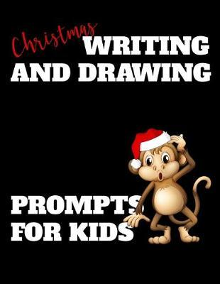 Christmas Writing and Drawing Prompts For Kids by Passion Learning Notebooks