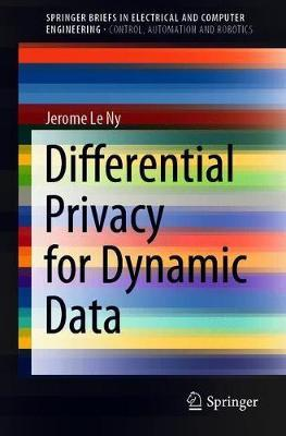 Differential Privacy for Dynamic Data by Jerome Le Ny
