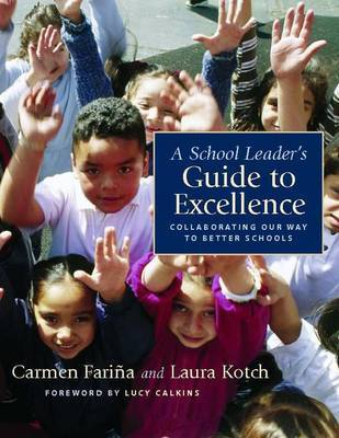 A School Leader's Guide to Excellence: Collaborating Our Way to Better Schools by Carmen Farina image