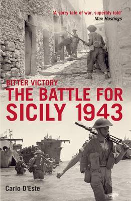 Bitter Victory: The Battle for Sicily by Carlo D'Este
