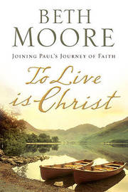 To Live Is Christ by Beth Moore image