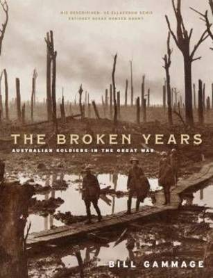 The Broken Years: Australian Soldiers in the Great War by Bill Gammage