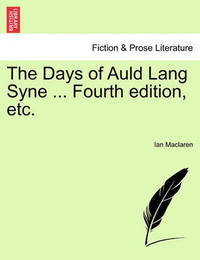 The Days of Auld Lang Syne ... Fourth Edition, Etc. by Ian MacLaren
