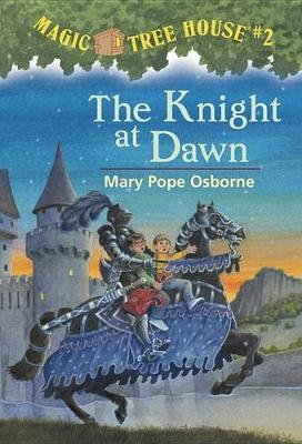 Magic Tree House 02: The Knight at Dawn by Mary Pope Osborne