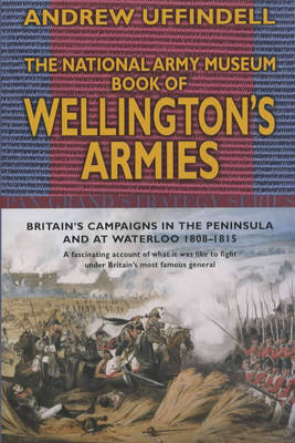 The National Army Museum Book of Wellington's Armies by Andrew Uffindell image