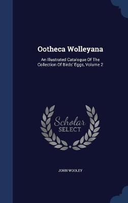 Ootheca Wolleyana by John Wooley