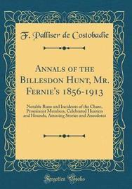 Annals of the Billesdon Hunt, Mr. Fernie's 1856-1913 by F Palliser De Costobadie image