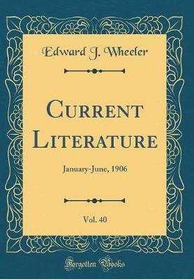 Current Literature, Vol. 40 by Edward J Wheeler