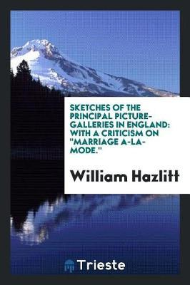Sketches of the Principal Picture-Galleries in England by William Hazlitt image