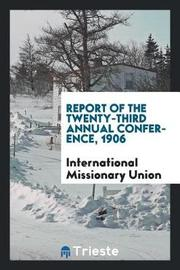 Report of the Twenty-Third Annual Conference, 1906 by International Missionary Union image