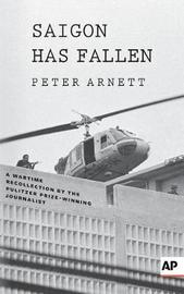 Saigon Has Fallen by Peter Arnett