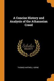 A Concise History and Analysis of the Athanasian Creed by Thomas Hartwell Horne