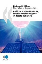 Aetudes De L'OCDE Sur L'innovation Environnementale Politique Environnementale, Innovation Technologique Et Depots De Brevets by OECD Publishing
