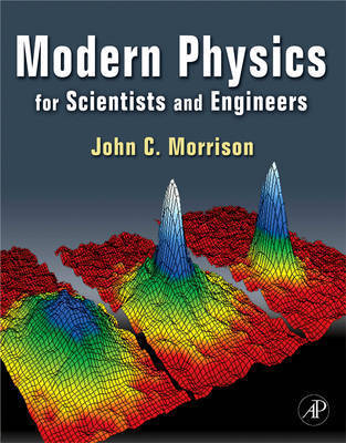 Modern Physics: for Scientists and Engineers by John Morrison