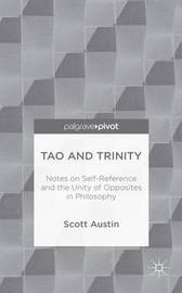 Tao and Trinity: Notes on Self-Reference and the Unity of Opposites in Philosophy by S Austin