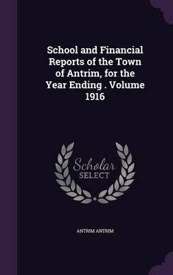 School and Financial Reports of the Town of Antrim, for the Year Ending . Volume 1916 by Antrim Antrim