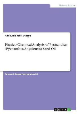 Physico-Chemical Analysis of Pycnanthus (Pycnanthus Angolensis) Seed Oil by Adekunle Jelili Olaoye