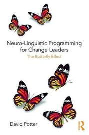 Neuro-Linguistic Programming for Change Leaders by David Potter