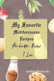 My Favorite Mediterranean Recipes by Amber Richards