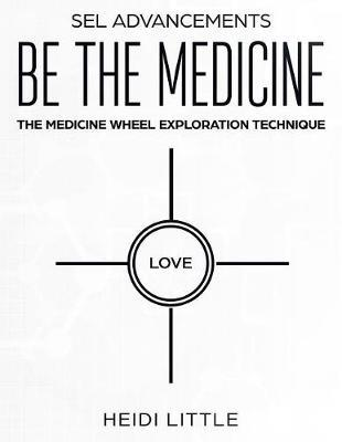Be The Medicine by Heidi Little