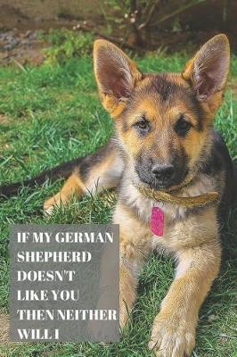 If My German Shepherd Doesn't Like You Then Neither Will I by Labgang Publications