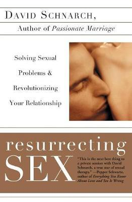 Resurrecting Sex by David Schnarch