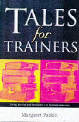 Tales for Trainers: Using Stories and Metaphors to Facilitate Learning by Margaret Parkin image