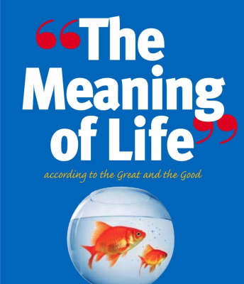 The Meaning of Life: According to the Great and the Good by Richard Kinnier image