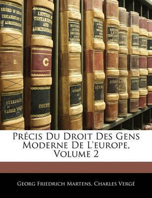 Prcis Du Droit Des Gens Moderne de L'Europe, Volume 2 by Georg Friedrich Martens image