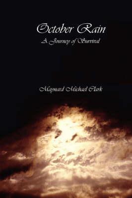 October Rain: A Journey of Survival by Maynard Michael Clark