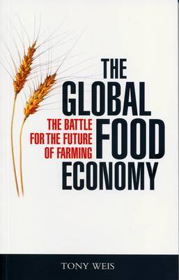 The Global Food Economy by Tony Weis