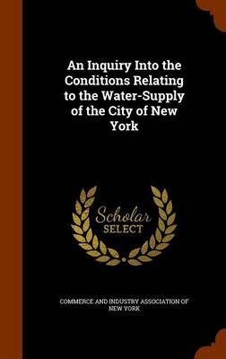 An Inquiry Into the Conditions Relating to the Water-Supply of the City of New York