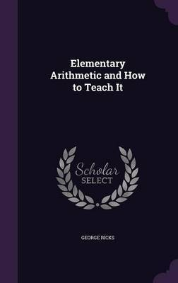 Elementary Arithmetic and How to Teach It by George Ricks image