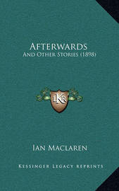 Afterwards: And Other Stories (1898) by Ian MacLaren