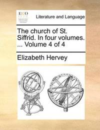 The Church of St. Siffrid. in Four Volumes. ... Volume 4 of 4 by Elizabeth Hervey
