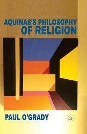 Aquinas's Philosophy of Religion by Paul O'Grady
